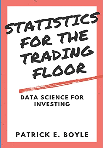 Statistics for the Trading Floor: Data Science for Investing (For The Trading Floor Series)