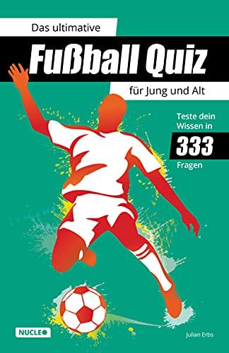 Das ultimative Fußball Quiz für Jung und Alt: Teste dein Wissen in 333 Fragen: Quiz-Buch mit Fragen zu WM, EM, Spielern, Rekorden & Co. | Geschenk für Fußball-Fans