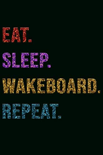 Eat Sleep Wakeboard Repeat: Cool Gift Notebook for Wakeboard Lovers: Women/Men/Boss/Coworkers/Colleagues/Students/Friends - 120 Pages 6x9 Inch Composition White Blank Lined, Soft Cover, Matte Finish.