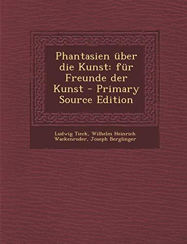 Phantasien Uber Die Kunst: Fur Freunde Der Kunst - Primary Source Edition