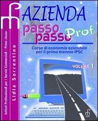 Azienda passo passo Prof. Corso di economia aziendale. Per il biennio degli Ist. tecnici commerciali (Vol. 1)