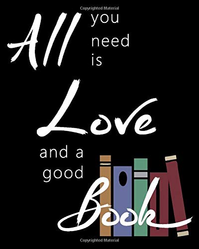 All You Need Is Love and A Good Book: Reading Log Notebook / Journal / Tracker for Adults and Teenagers (Cute Gifts for Women & Teen Girls Who Love to ... printable pdf poster of cover art), Band 1)