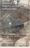 Armored Fighting Vehicles in the Vietnam War: Mechanized Infantry - Armored Cavalry -Tank Battalions - Howitzers - Gun Trucks