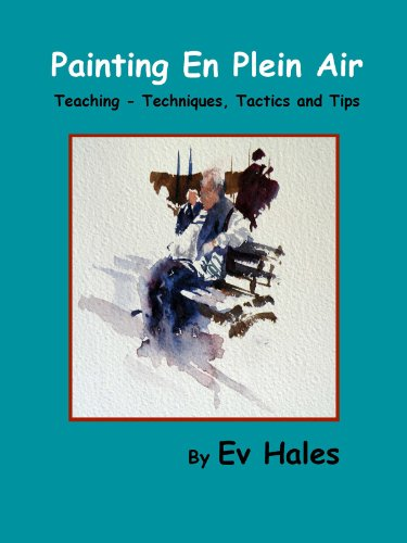 Painting En Plein Air: Teaching - Techniques, Tactics, Tips (Painting With Ev Hales Book 1) (English Edition)