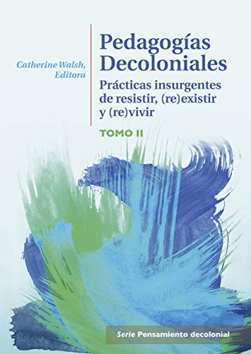 Pedagogías decoloniales: Prácticas insurgentes de resistir, (re)existir y (re)vivir (Pensamiento decolonial) (Spanish Edition)