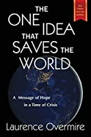 The One Idea That Saves The World: A Message of Hope in a Time of Crisis