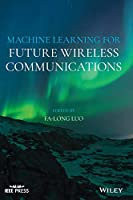 Machine Learning for Future Wireless Communications (Wiley - IEEE)