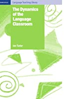 The Dynamics of the Language Classroom (Cambridge Language Teaching Library)