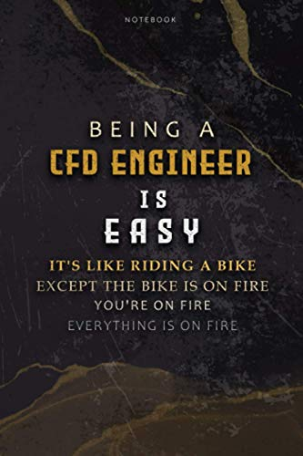 Lined Notebook Journal Being A Cfd Engineer Is Easy It's Like Riding A Bike Except The Bike Is On Fire You're On Fire Everything Is On Fire: ... Teacher, Over 100 Pages, Paycheck Budget