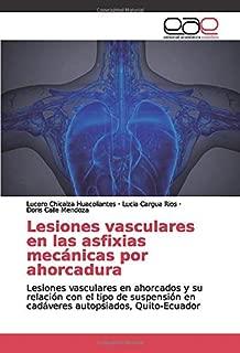 Lesiones vasculares en las asfixias mecánicas por ahorcadura: Lesiones vasculares en ahorcados y su relación con el tipo de suspensión en cadáveres autopsiados, Quito-Ecuador (Spanish Edition)