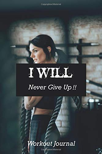 I Will Never Give Up :For Women On The Go Fitness Journal For The Gym, Track Your Progress, Cardio, Weights And More, 6x9 Paperback