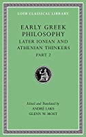 Early Greek Philosophy, Volume VII: Later Ionian and Athenian Thinkers, Part 2 (Loeb Classical Library)