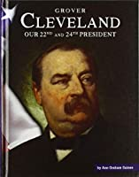 Grover Cleveland: Our 22nd and 24th President (United States Presidents)