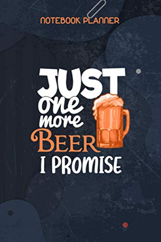 Notebook Planner Just One More Beer I Promise Funny Beer Lover Gifts: Goals, Daily Journal, 6x9 inch, Daily, Hourly, Wedding, Journal, 114 Pages