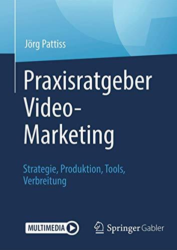Praxisratgeber Video-Marketing: Strategie, Produktion, Tools, Verbreitung