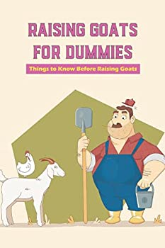 Raising Goats for Dummies  Things to Know Before Raising Goats  Goats Raising and Caring Tips
