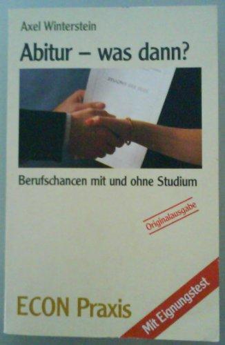 Abitur, was dann? Berufschancen mit und ohne Studium. ( ECON Praxis).