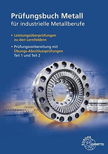 Prüfungsbuch Metall für industrielle Metallberufe: Mit Lernfeld- und Abschlussprüfungen