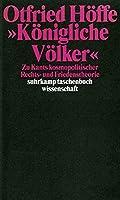 Koenigliche Voelker. Zu Kants kosmopolitischer Rechts- und Friedensethik.