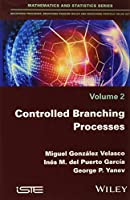 Controlled Branching Processes (Mathematics and Statistics: Branching Processes, Branching Random Walks and Branching Particle Fields)