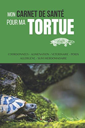 Mon carnet de santé pour ma tortue: Livre de santé pour les tortues terrestres : Nourriture, Poids & tailles, Coordonnées, Visite de vétérinaire,...