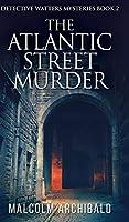 The Atlantic Street Murder (Detective Watters Mysteries Book 2)