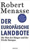 Der Europäische Landbote: die Wut der Bürger und der Friede Europas: Die Wut der Bürger und der Friede Europas oder Warum die geschenkte Demokratie einer erkämpften weichen muss - Robert Menasse