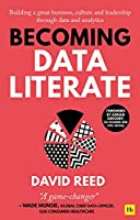 Becoming Data Literate: Building a Great Business, Culture and Leadership Through Data and Analytics