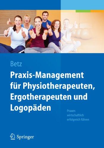 Praxis-Management für Physiotherapeuten, Ergotherapeuten und Logopäden: Praxen wirtschaftlich erfolgreich führen
