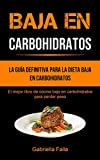 Baja En Carbohidratos: La guía definitiva para la dieta baja en...
