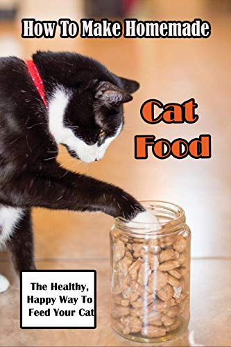 How To Make Homemade Cat Food_ The Healthy, Happy Way To...