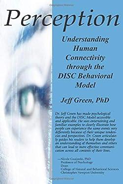 Perception: Understanding Human Connectivity through the DISC Behavioral Model