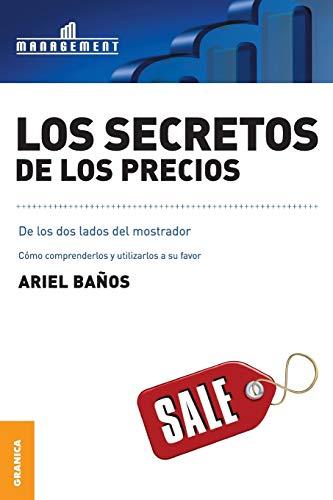 Secretos de los precios, Los: Cómo comprenderlos y