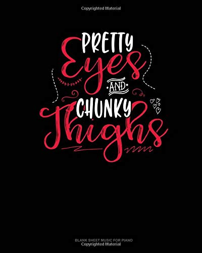 Pretty Eyes And Chunky Thighs: Blank Sheet Music for Piano