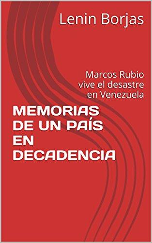 MEMORIAS DE UN PAÍS EN DECADENCIA: Marcos Rubio vive el desastre en Venezuela (Spanish Edition)