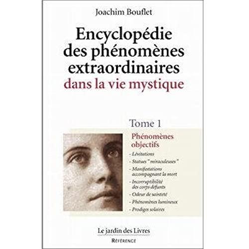 Encyclopédie des phénomènes extraordinaires dans la vie mystique, tome 1 : Phénomènes objectifs
