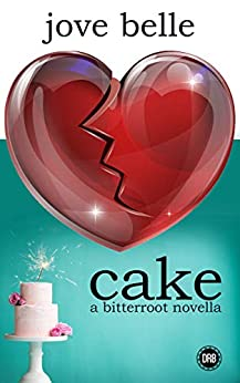 Cake: A Bitterroot Novella by [Jove Belle]