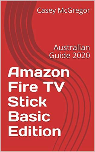 Amazon Fire TV Stick Basic Edition: Australian Guide 2020 (English Edition)