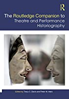 The Routledge Companion to Theatre and Performance Historiography (Routledge Companions)