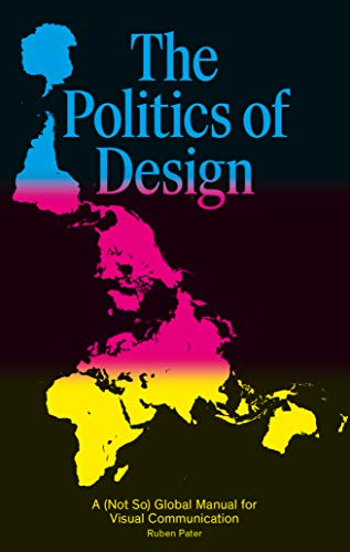 The Politics of Design: A (Not So) Global Manual for Visual Communication: A (Not So) Global Design Manual for Visual Communication