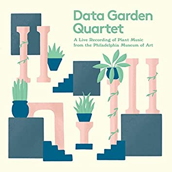 Data Garden Quartet: A Live Recording of Plant Music from the Philadelphia Museum of Art