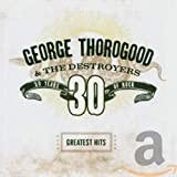 Greatest Hits: 30 Years of Rock - George Thorogood & The Destroyers