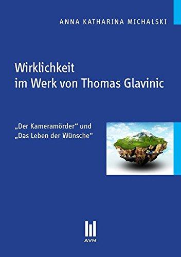 Wirklichkeit im Werk von Thomas Glavinic: ,Der Kameramörder' und ,Das Leben der Wünsche' (Beiträge zur Literaturwissenschaft)