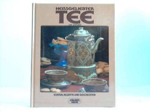 Heissgeliebter Tee. Sorten, Rezepte und Geschichten.