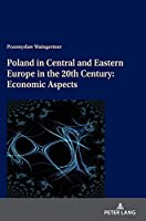 Poland in Central and Eastern Europe in the 20th Century: Economic Aspects