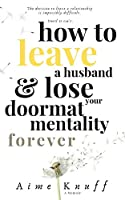 How to Leave a Husband & Lose Your Doormat Mentality Forever: A Memoir