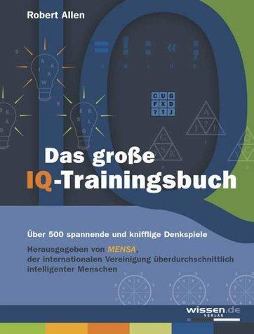 Das grosse IQ-Trainingsbuch: 500 spannende und kniffelige Denkspiele