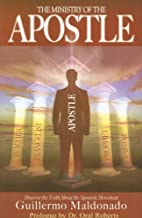 The Ministry of the Apostle: Discover the Truth About Apostolic Ministry