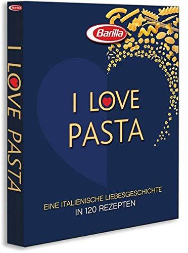 I love Pasta: Mit dem Barilla Pasta Kochbuch die italienische Küche neu entdecken. Von der Nudelform hin zur perfekten Verschmelzung von Pasta mit ... ... italienische Liebesgeschichte in 120 Rezepten