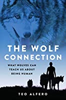 The Wolf Connection: What Wolves Can Teach Us about Being Human